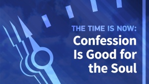 the-time-is-now-confession-is-good-for-the-soul