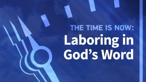 the-time-is-now-laboring-in-gods-word